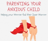 Parenting Online Workshop - Parenting Your Anxious Child – Helping your Worrier find their Warrior