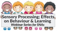 Webinar Series for SNAs - Sensory Processing; Effects on Behaviour & Learning