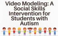 Webinar - Video Modeling: A Social Skills Intervention for Students with Autism